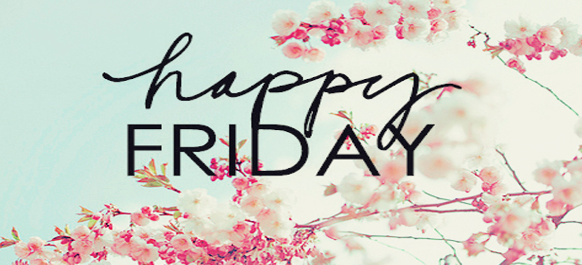 Happy Friday Wishing You All A Lovely Weekend